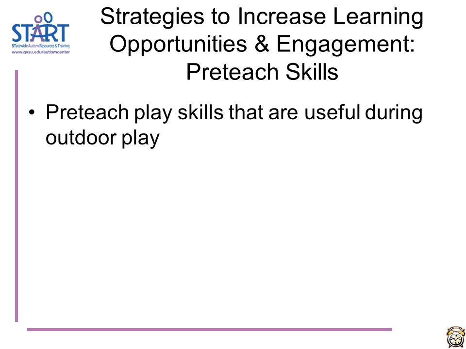 Strategies to Increase Learning Opportunities & Engagement: Preteach Skills