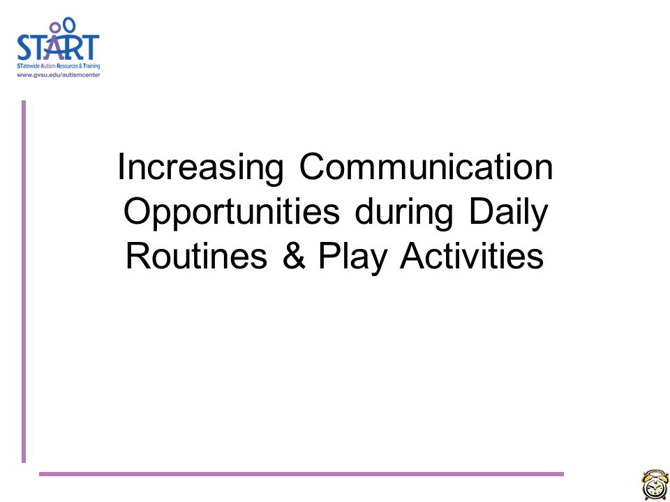Increasing Communication Opportunities during Daily Routines & Play Activities