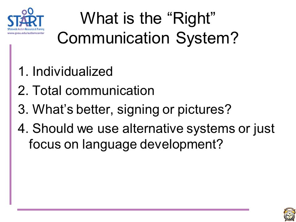 What is the Right Communication System
