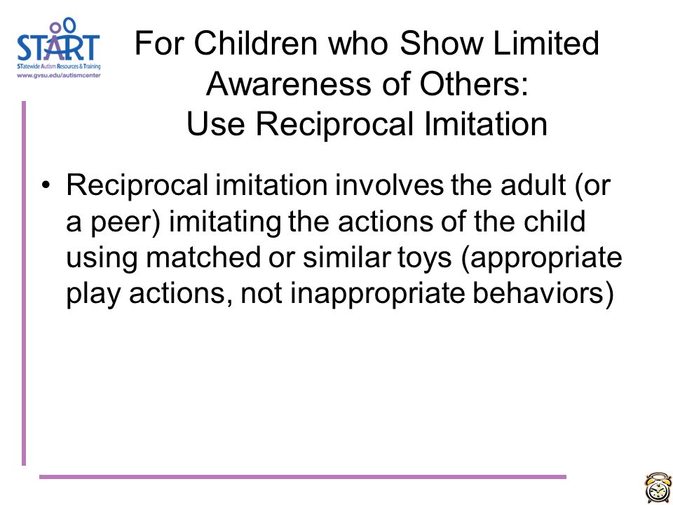 For Children who Show Limited Awareness of Others: Use Reciprocal Imitation