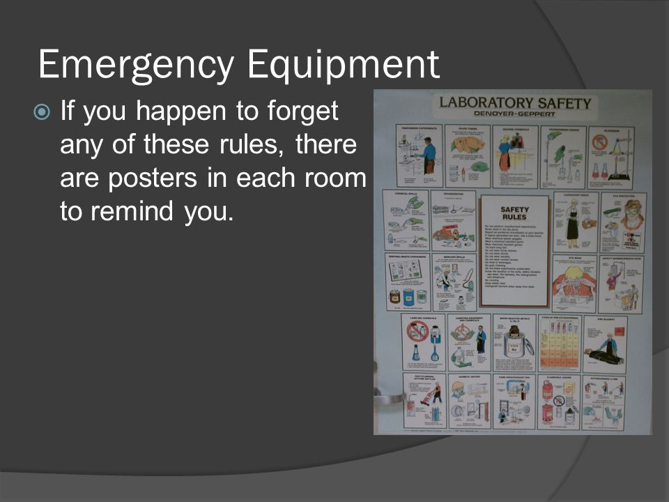 Emergency Equipment If you happen to forget any of these rules, there are posters in each room to remind you.