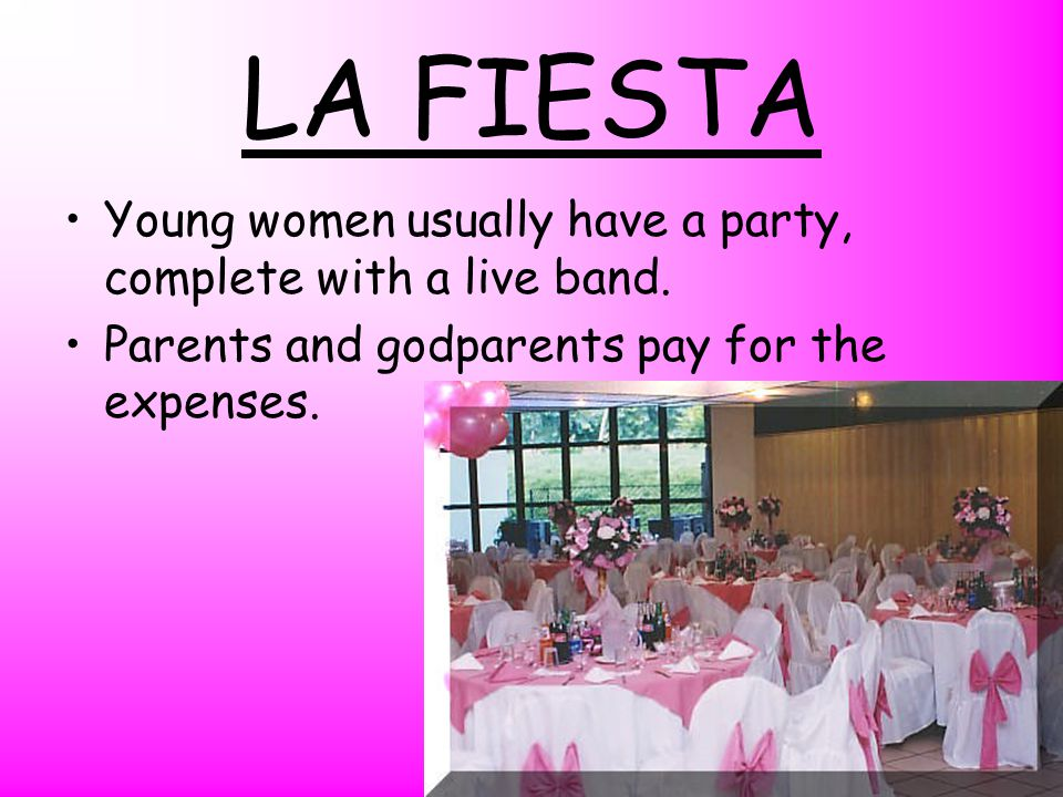 LA FIESTA Young women usually have a party, complete with a live band.