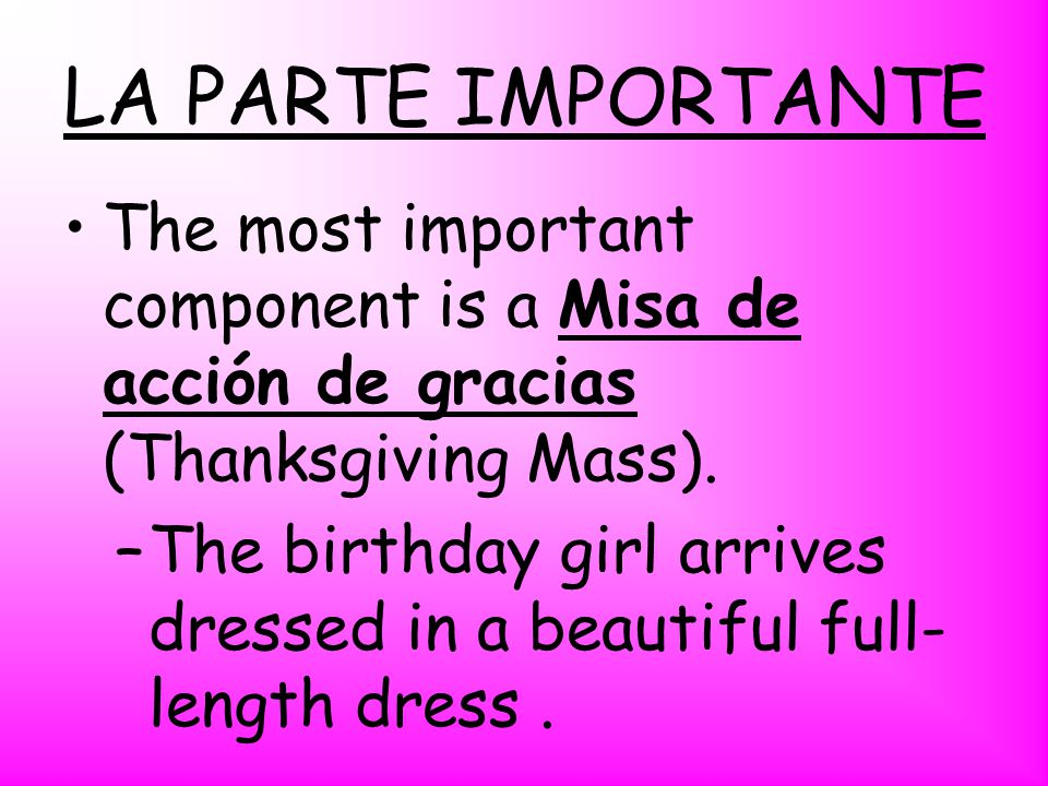 LA PARTE IMPORTANTE The most important component is a Misa de acción de gracias (Thanksgiving Mass).