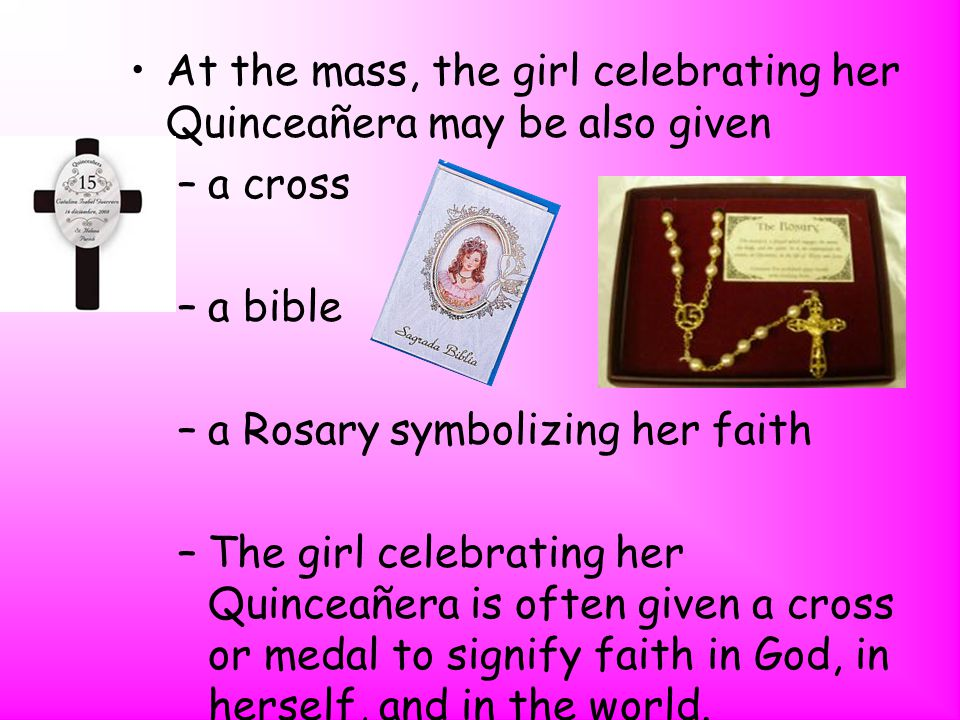 At the mass, the girl celebrating her Quinceañera may be also given