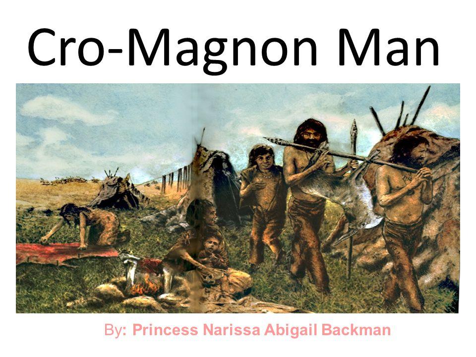 Cro-Magnon Man By: Princess Narissa Abigail Backman