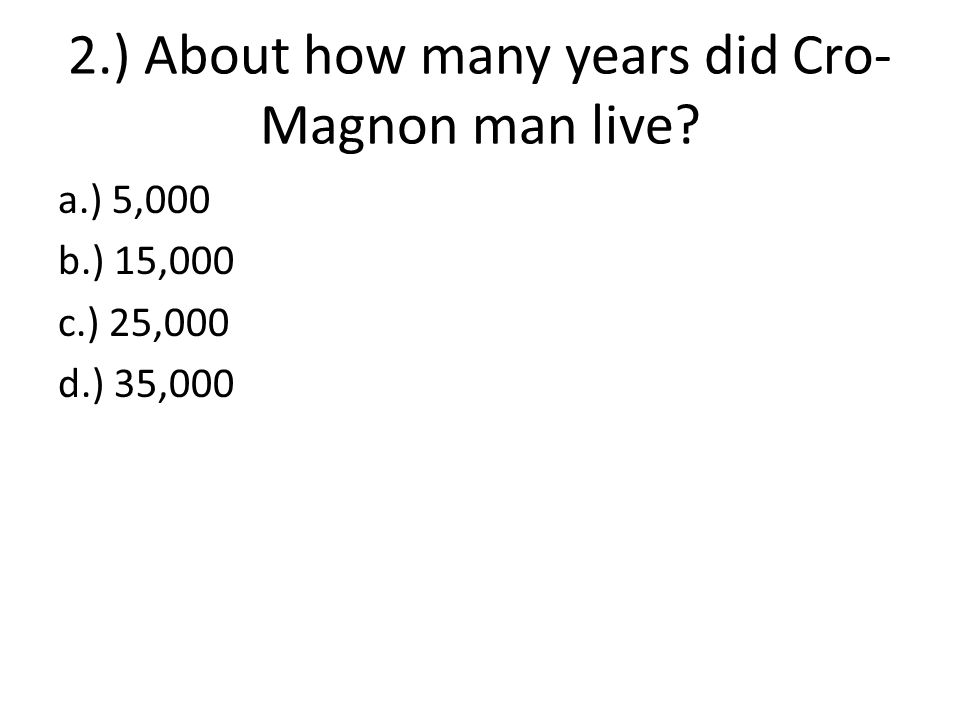 2.) About how many years did Cro-Magnon man live