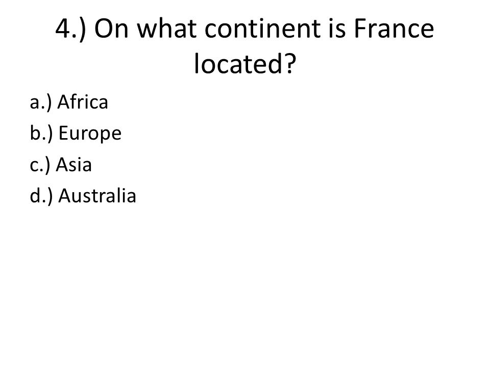 4.) On what continent is France located