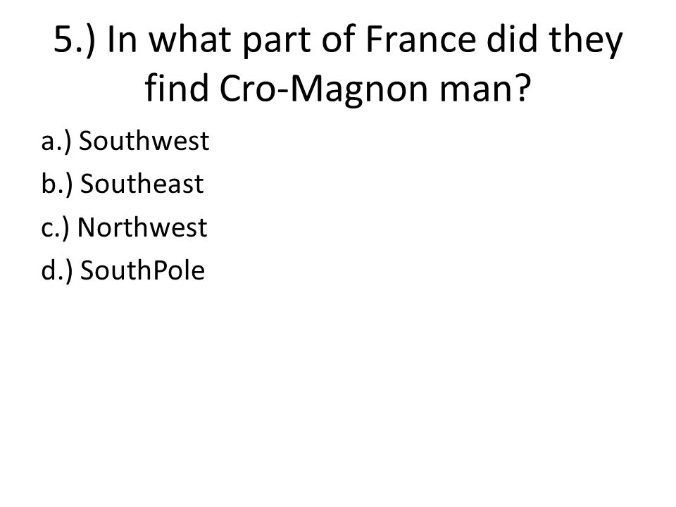 5.) In what part of France did they find Cro-Magnon man