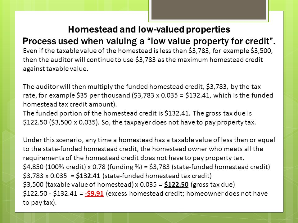 Homestead and low-valued properties Process used when valuing a low value property for credit .