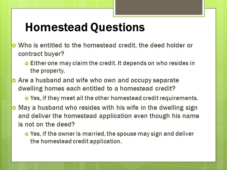 Homestead Questions Who is entitled to the homestead credit, the deed holder or contract buyer