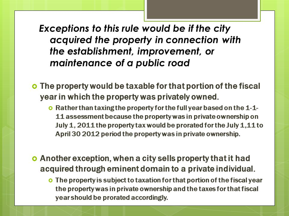 Exceptions to this rule would be if the city acquired the property in connection with the establishment, improvement, or maintenance of a public road