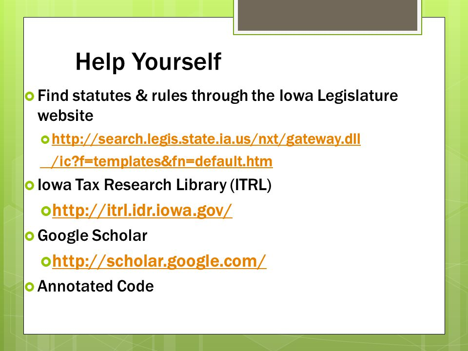 Help Yourself http://itrl.idr.iowa.gov/ http://scholar.google.com/
