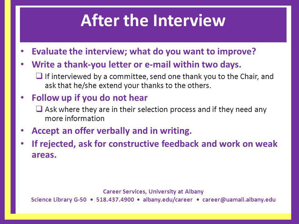 After the Interview Evaluate the interview; what do you want to improve Write a thank-you letter or  within two days.