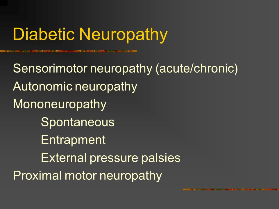 Diabetic Neuropathy Sensorimotor neuropathy (acute/chronic)