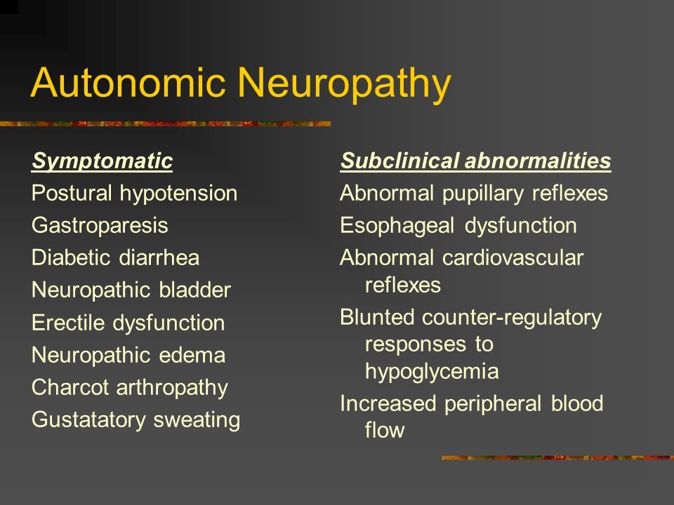 Autonomic Neuropathy Symptomatic Postural hypotension Gastroparesis