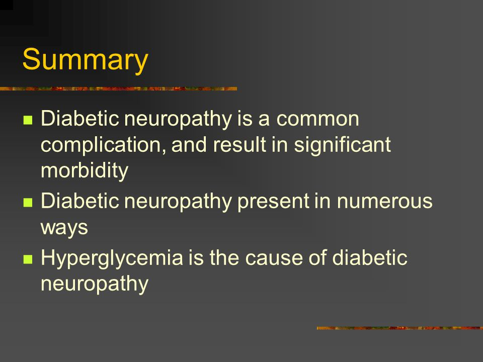 Summary Diabetic neuropathy is a common complication, and result in significant morbidity. Diabetic neuropathy present in numerous ways.