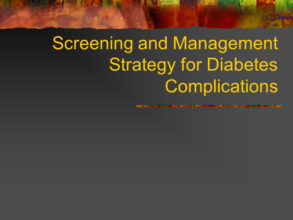Screening and Management Strategy for Diabetes Complications