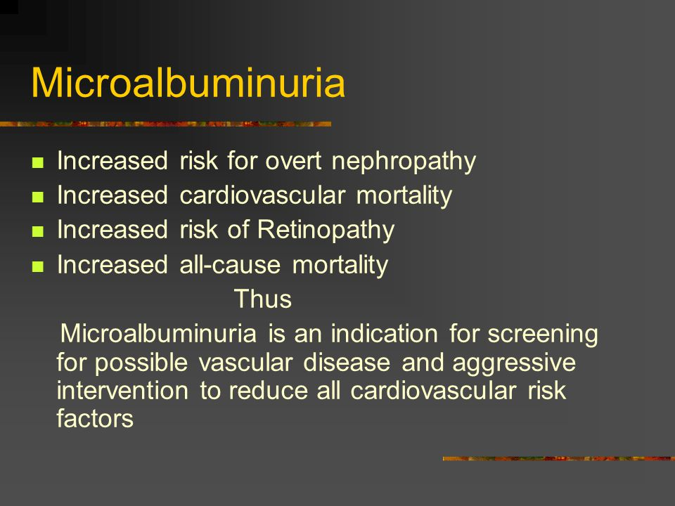 Microalbuminuria Increased risk for overt nephropathy
