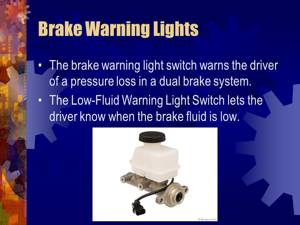 Brake Warning Lights The brake warning light switch warns the driver of a pressure loss in a dual brake system.