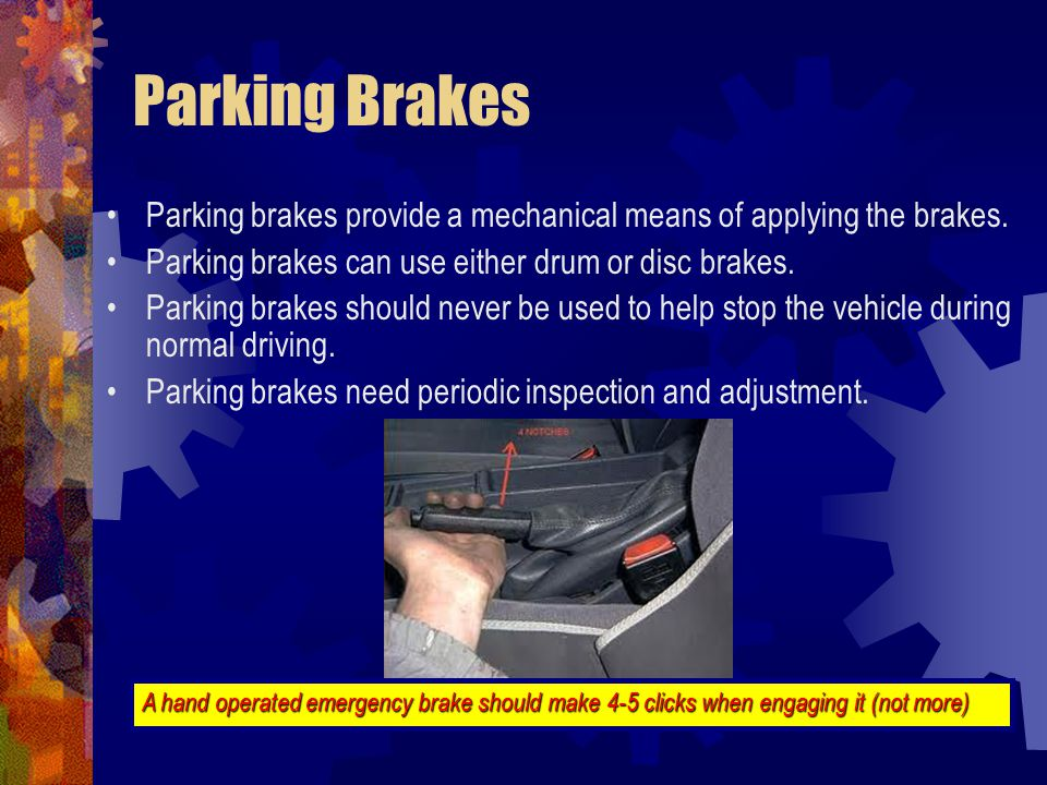 Parking Brakes Parking brakes provide a mechanical means of applying the brakes. Parking brakes can use either drum or disc brakes.