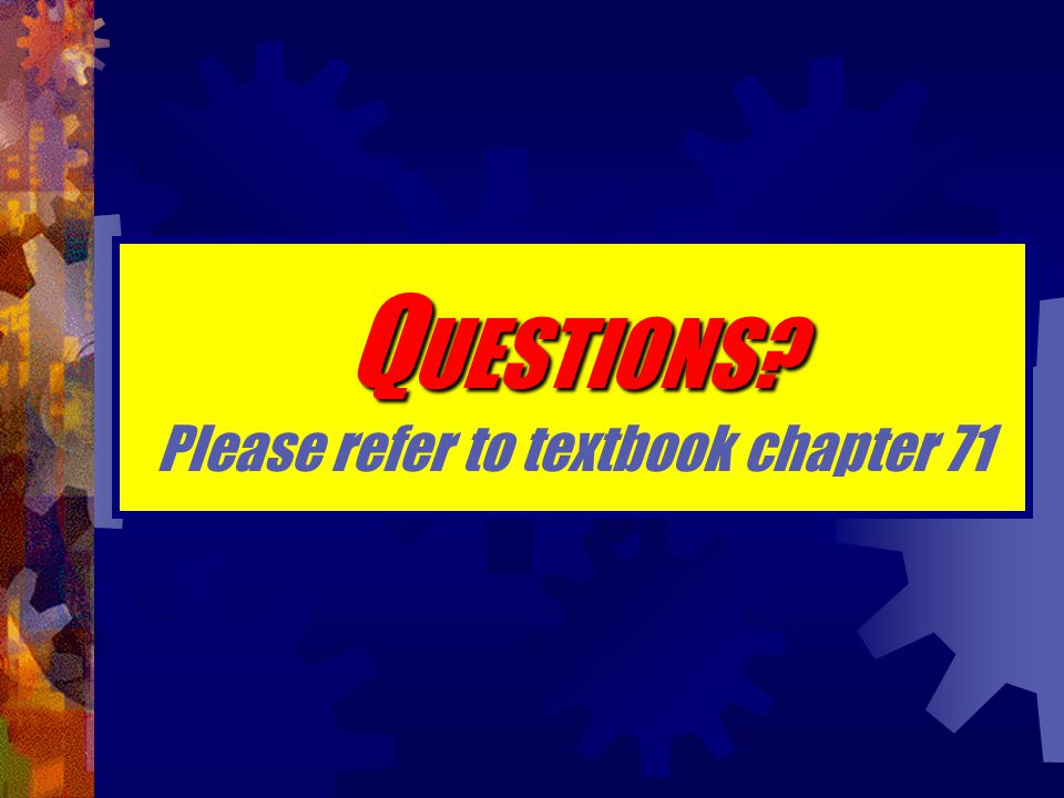 QUESTIONS Please refer to textbook chapter 71