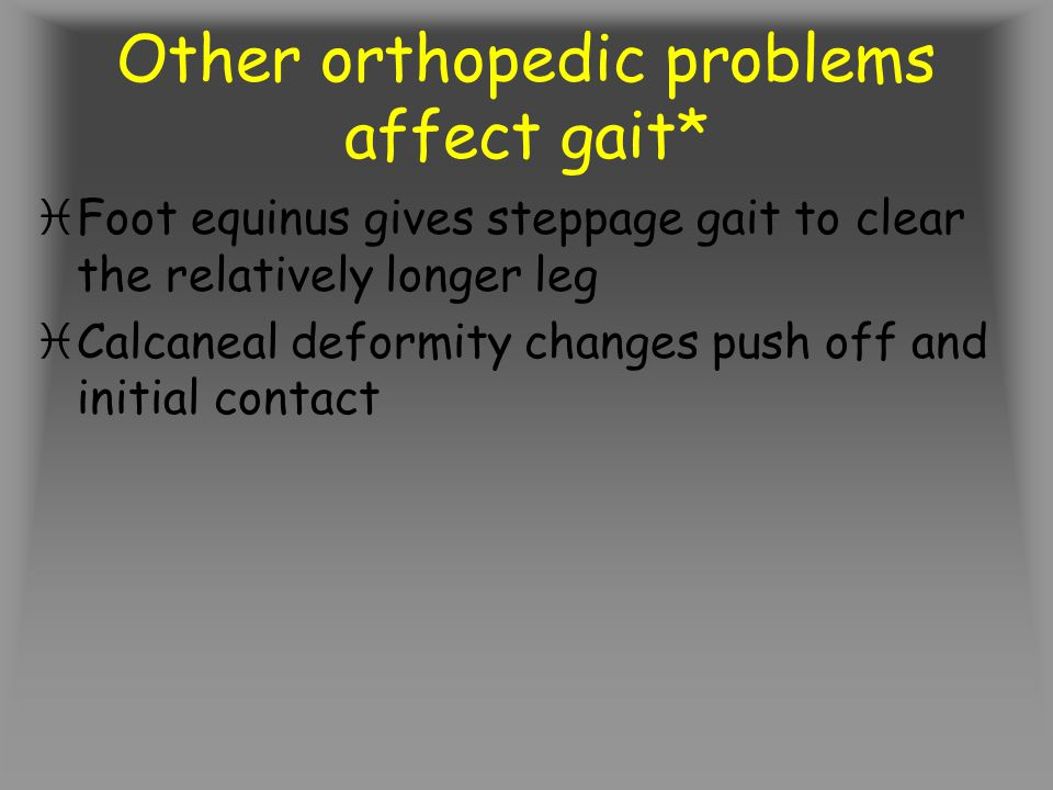Other orthopedic problems affect gait*