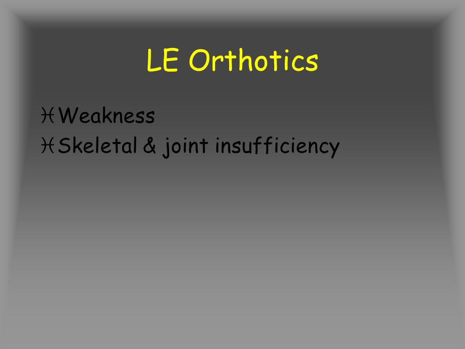 LE Orthotics Weakness Skeletal & joint insufficiency