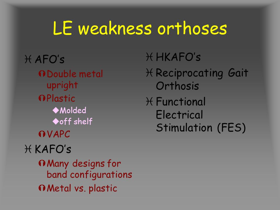 LE weakness orthoses HKAFO's AFO's Reciprocating Gait Orthosis