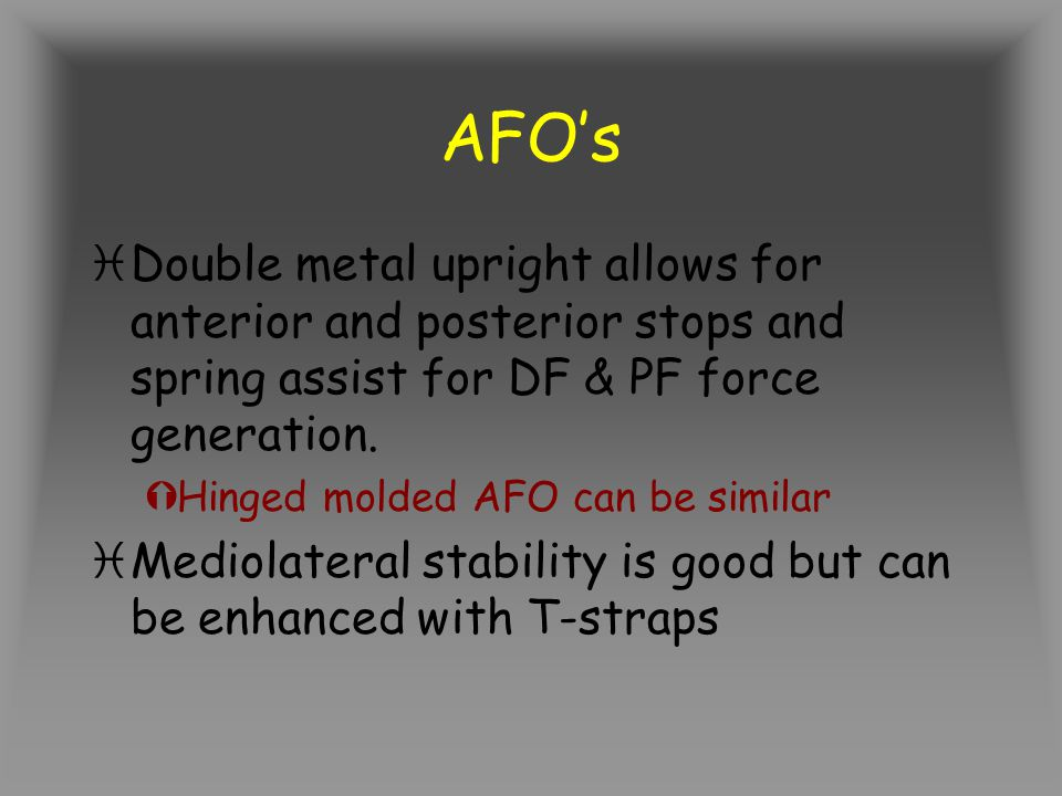 AFO's Double metal upright allows for anterior and posterior stops and spring assist for DF & PF force generation.