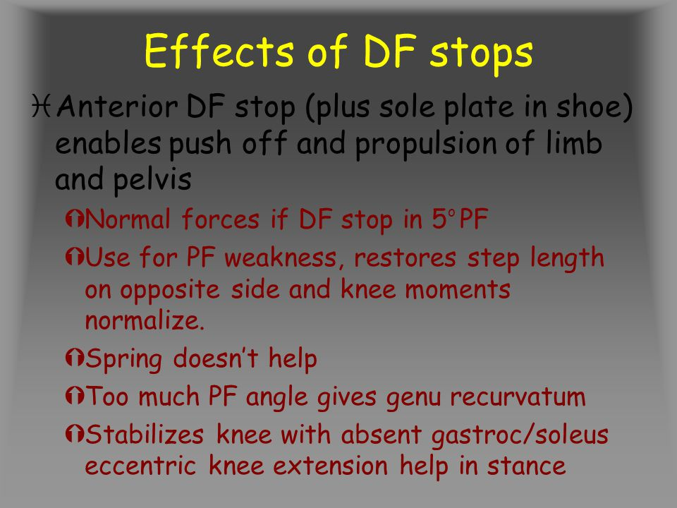 Effects of DF stops Anterior DF stop (plus sole plate in shoe) enables push off and propulsion of limb and pelvis.