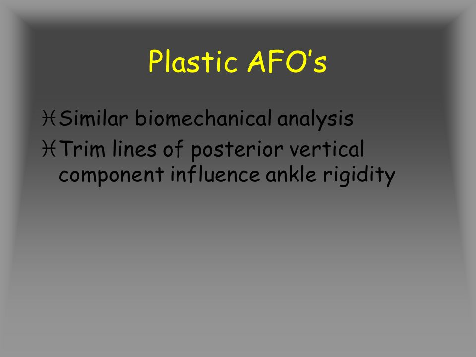 Plastic AFO's Similar biomechanical analysis