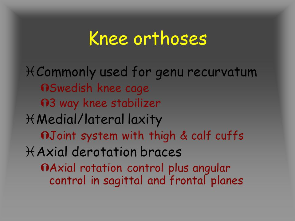 Knee orthoses Commonly used for genu recurvatum Medial/lateral laxity