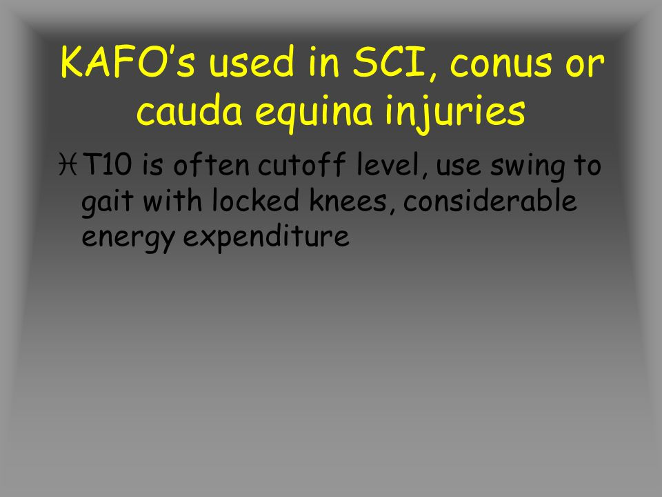 KAFO's used in SCI, conus or cauda equina injuries