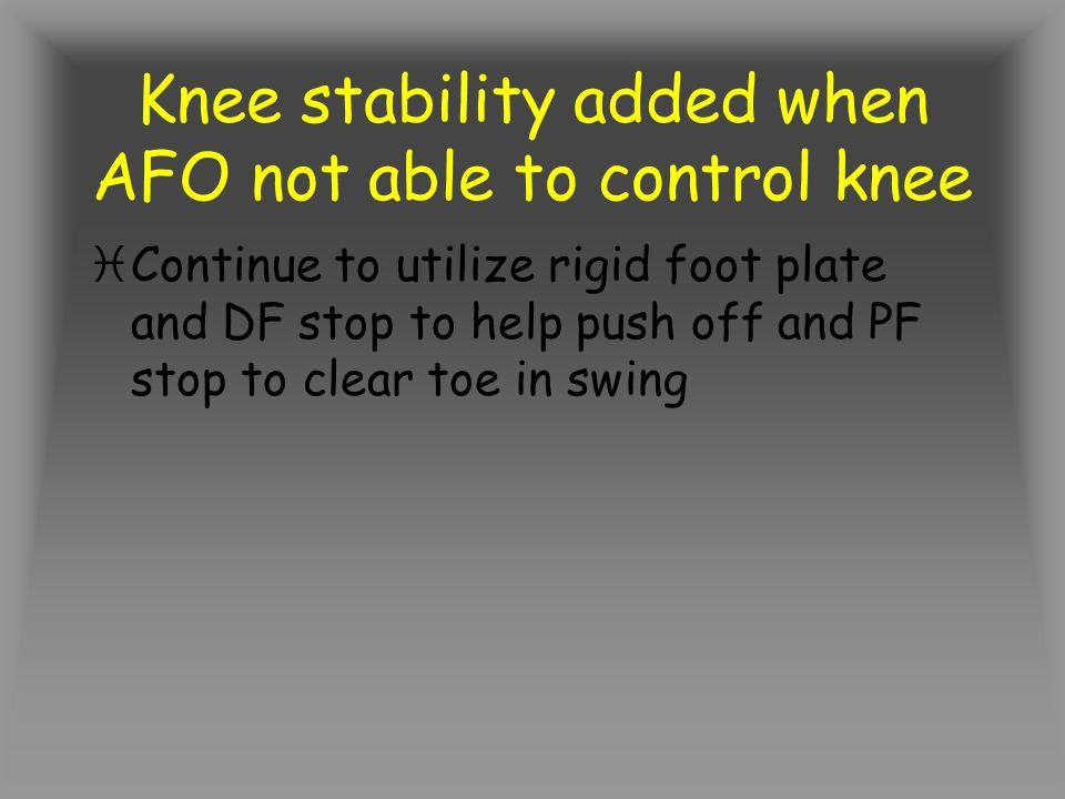 Knee stability added when AFO not able to control knee