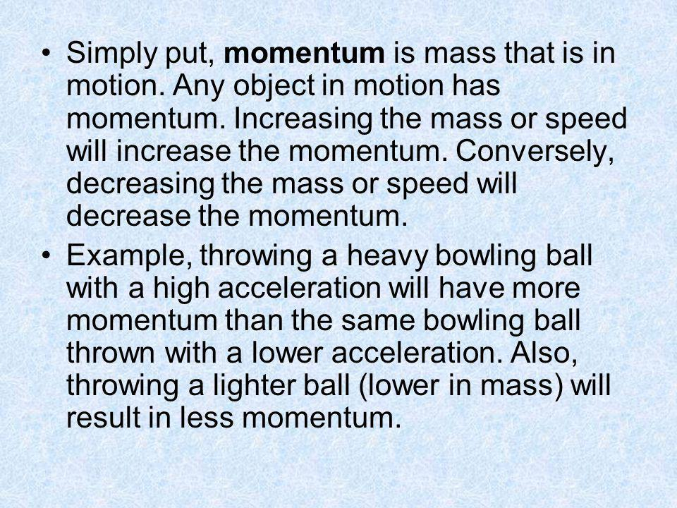 Simply put, momentum is mass that is in motion