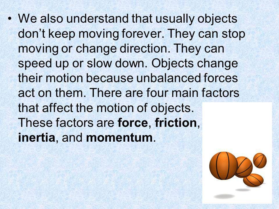 We also understand that usually objects don't keep moving forever
