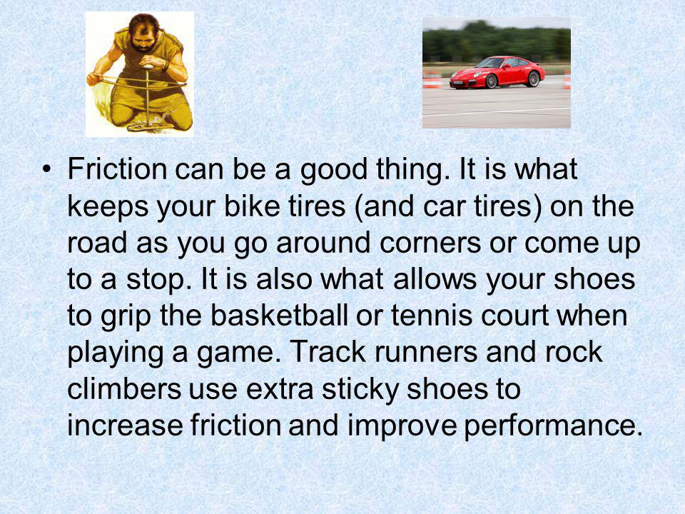 Friction can be a good thing