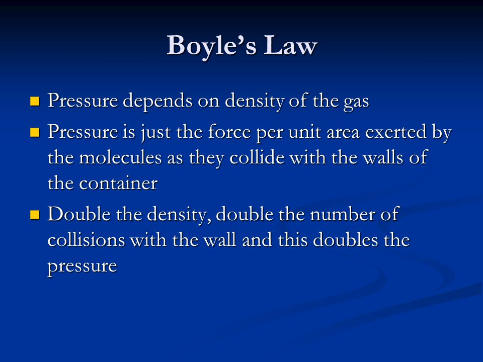 Boyle's Law Pressure depends on density of the gas