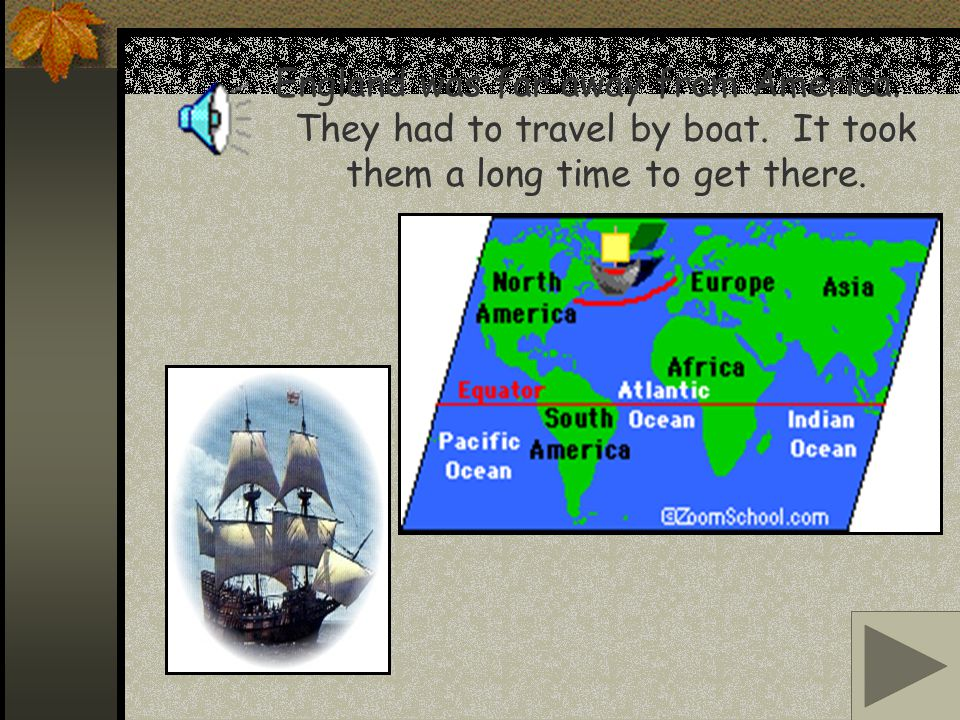 England was far away from America. They had to travel by boat