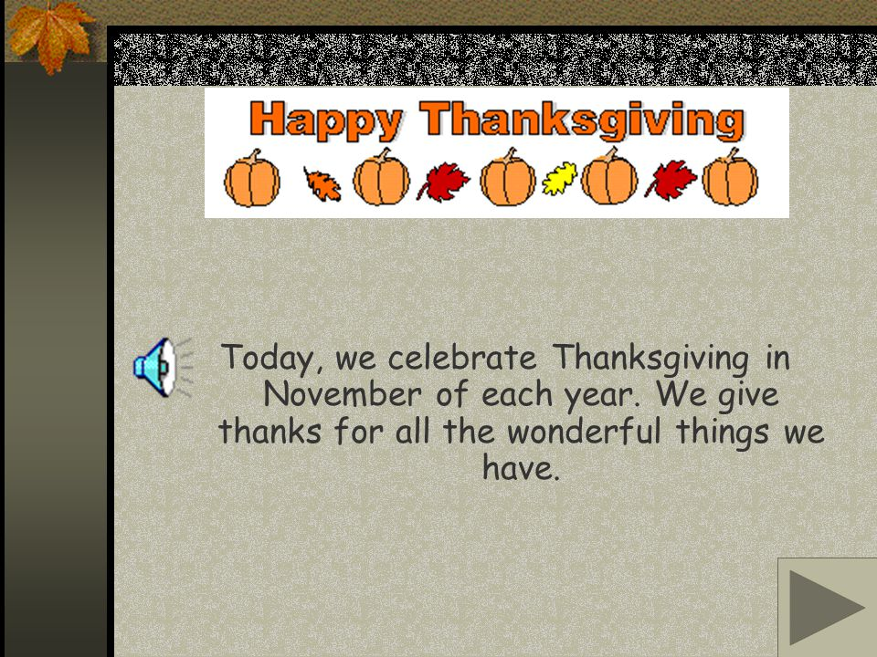 Today, we celebrate Thanksgiving in November of each year