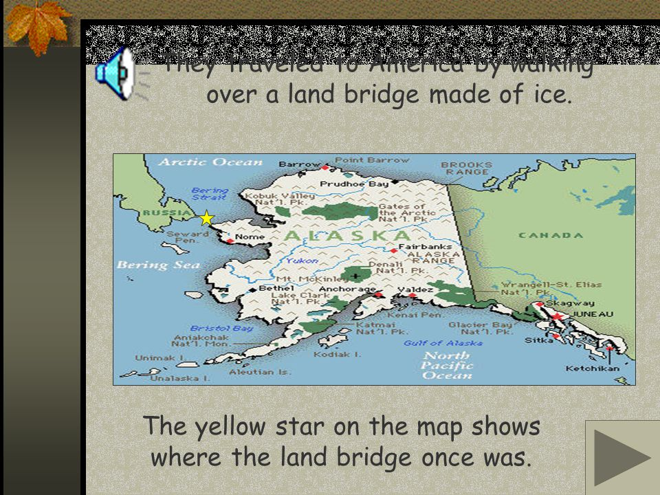 They traveled to America by walking over a land bridge made of ice.