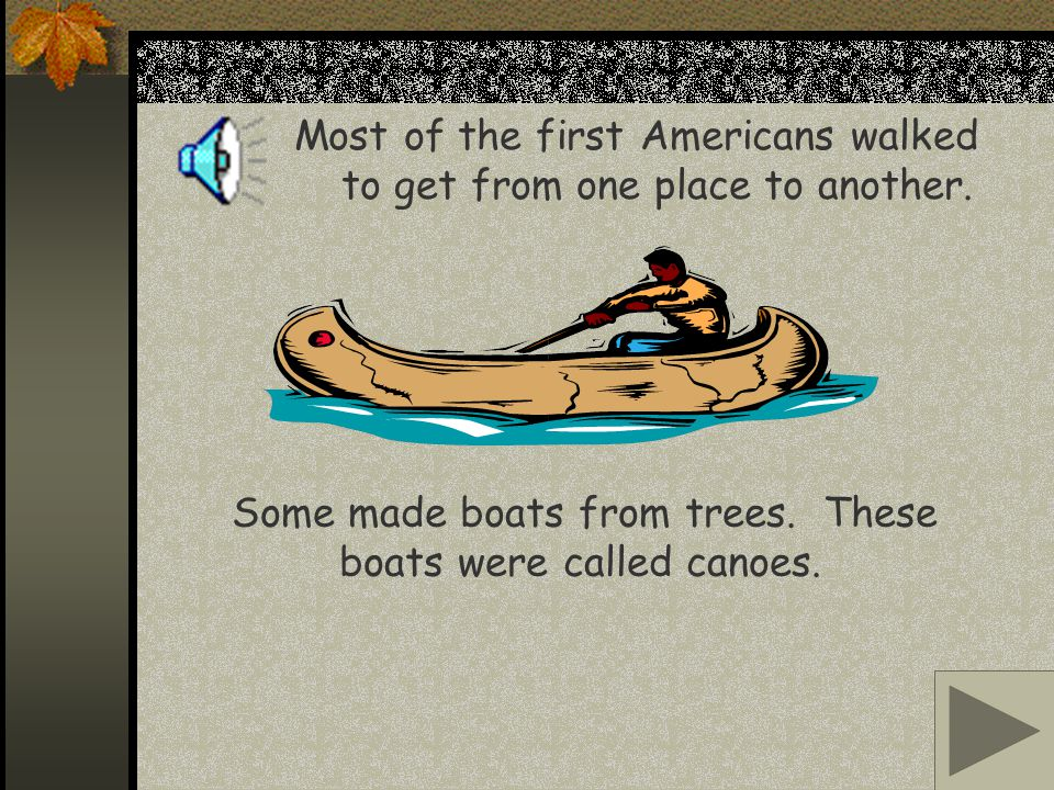 Most of the first Americans walked to get from one place to another.