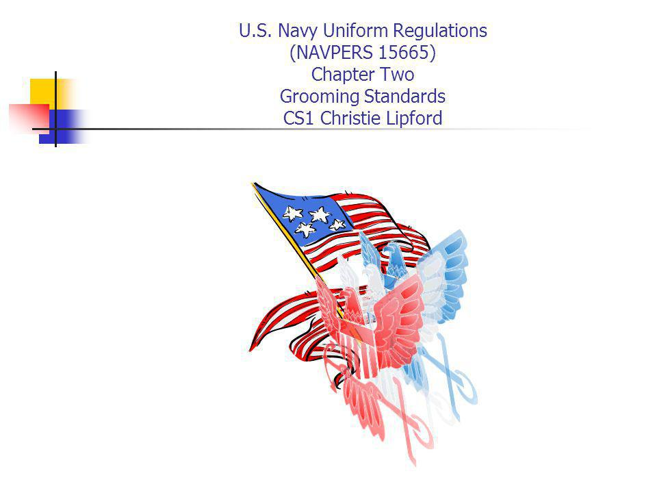 U.S. Navy Uniform Regulations (NAVPERS 15665) Chapter Two Grooming Standards CS1 Christie Lipford