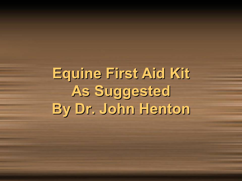 Equine First Aid Kit As Suggested By Dr. John Henton