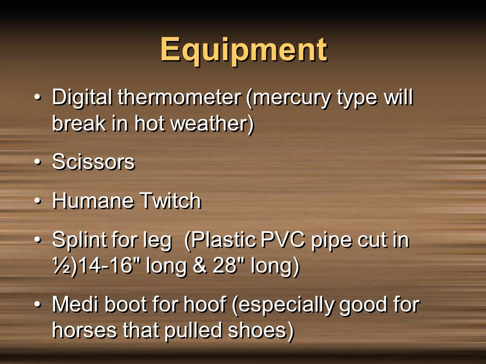 Equipment Digital thermometer (mercury type will break in hot weather)