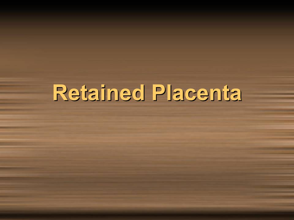 Retained Placenta