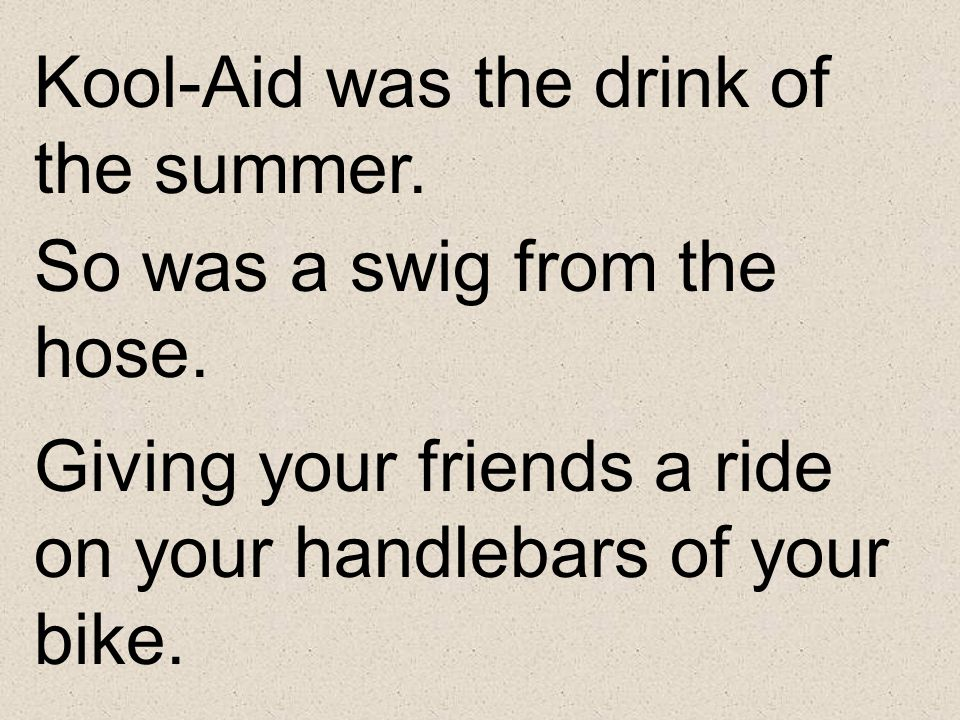 Kool-Aid was the drink of the summer.