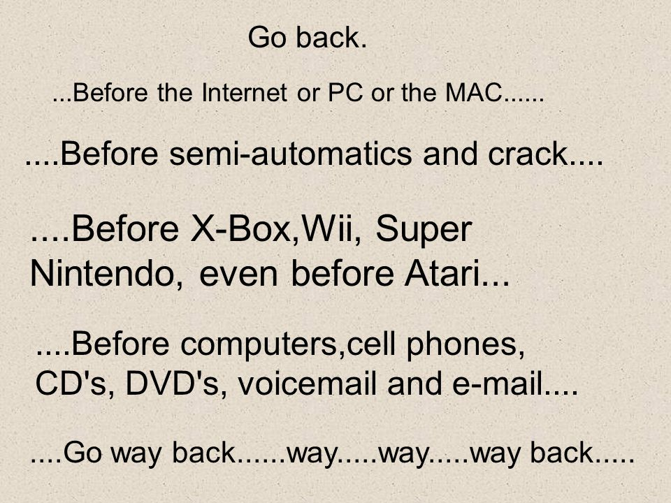 ....Before X-Box,Wii, Super Nintendo, even before Atari...