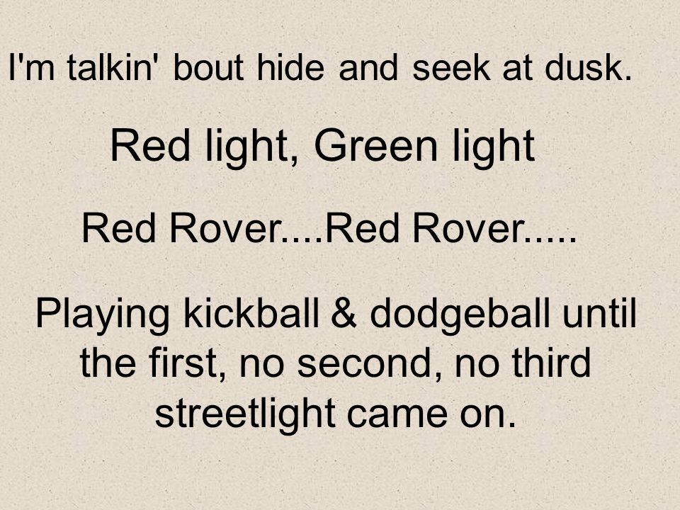 Red light, Green light Red Rover....Red Rover.....