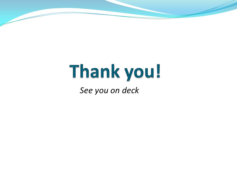 Thank you! See you on deck